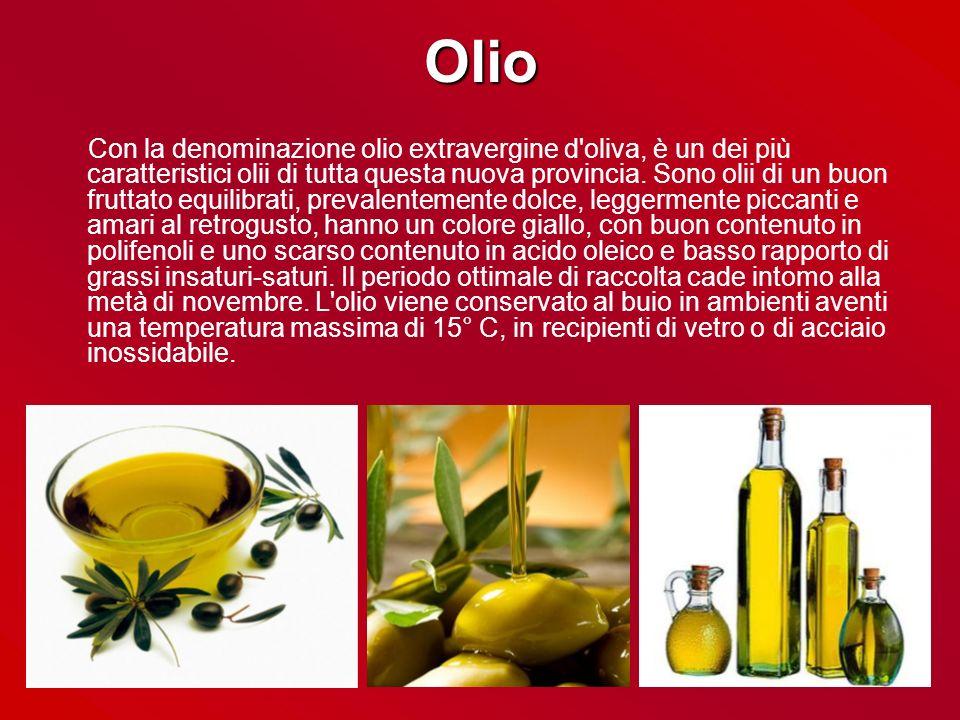 Olio Con la denominazione olio extravergine d'oliva, è un dei più caratteristici olii di tutta questa nuova provincia. Sono olii di un buon fruttato e