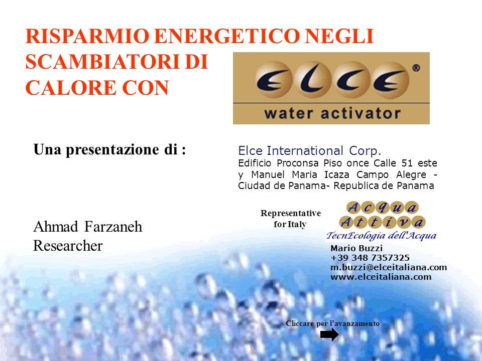 RISPARMIO ENERGETICO NEGLI SCAMBIATORI DI CALORE CON Una presentazione di : Ahmad Farzaneh Researcher Elce International Corp. Edificio Proconsa Piso