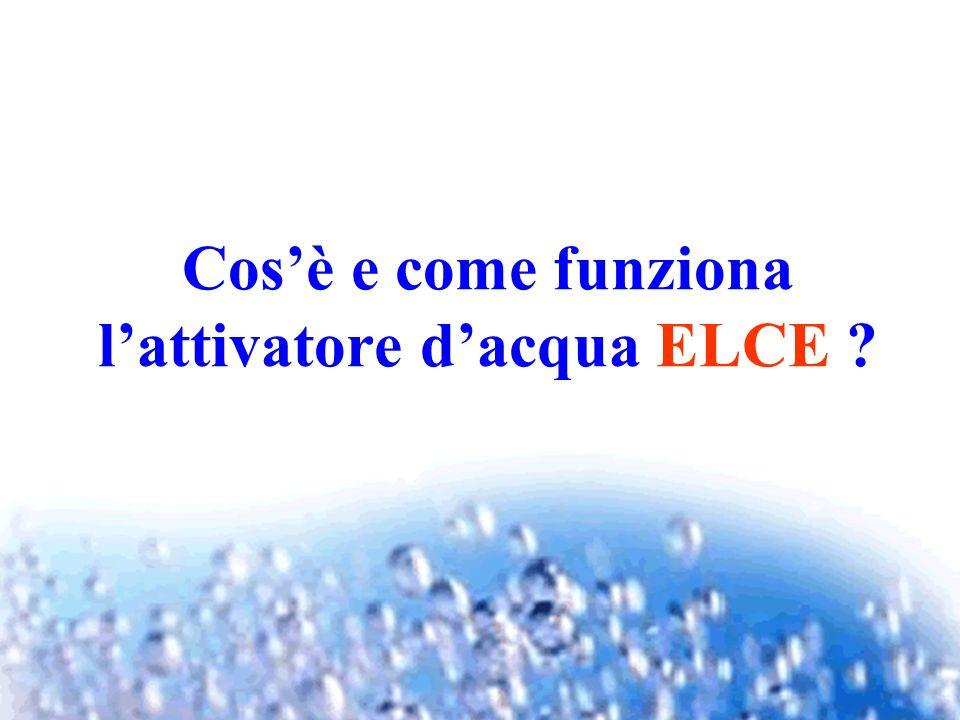 ELCE significa Electrical Ceramics ELCE è un attivatore dacqua che sfrutta la fluidizzazione elettrolitica per mezzo di speciali ceramiche.