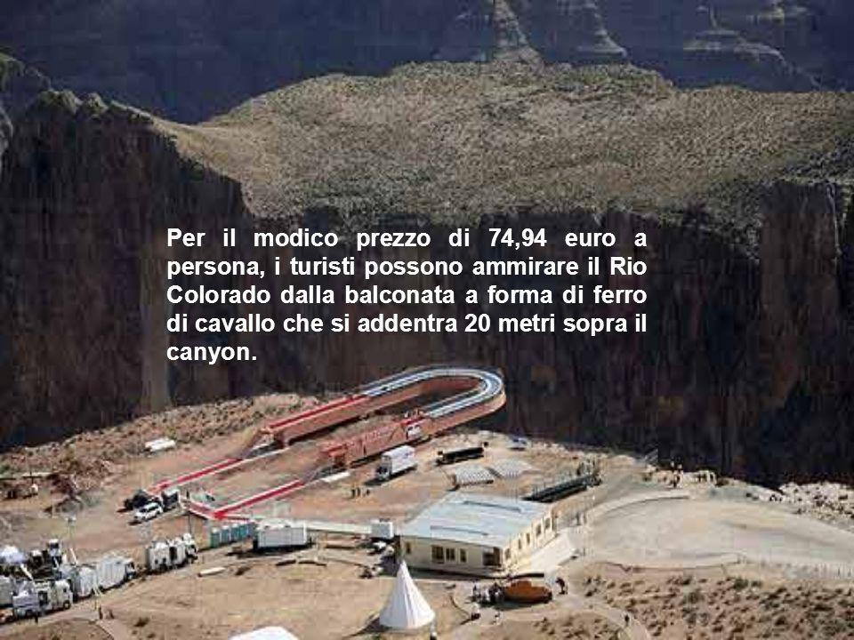 Per il modico prezzo di 74,94 euro a persona, i turisti possono ammirare il Rio Colorado dalla balconata a forma di ferro di cavallo che si addentra 2