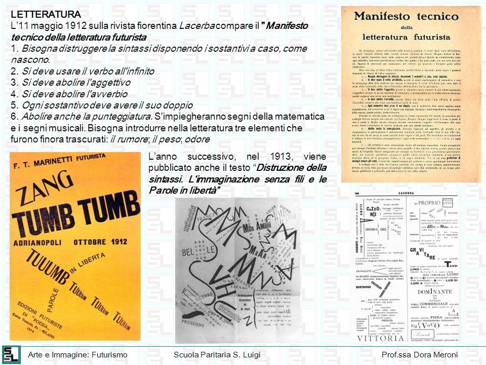 Arte e Immagine: FuturismoScuola Paritaria S. LuigiProf.ssa Dora Meroni LETTERATURA L11 maggio 1912 sulla rivista fiorentina Lacerba compare il