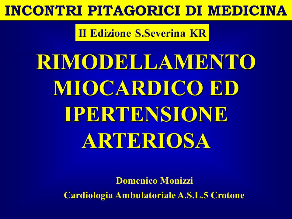 INCONTRI PITAGORICI DI MEDICINA Domenico Monizzi II Edizione S.Severina KR RIMODELLAMENTO MIOCARDICO ED IPERTENSIONE ARTERIOSA Cardiologia Ambulatoria