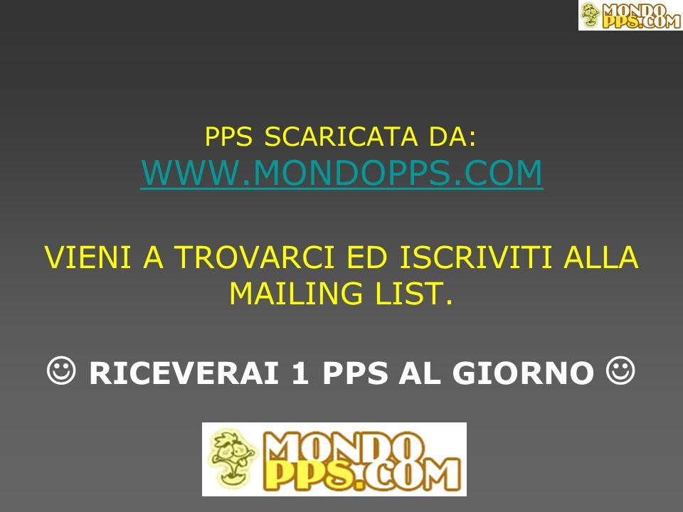 PPS SCARICATA DA: WWW.MONDOPPS.COM VIENI A TROVARCI ED ISCRIVITI ALLA MAILING LIST.
