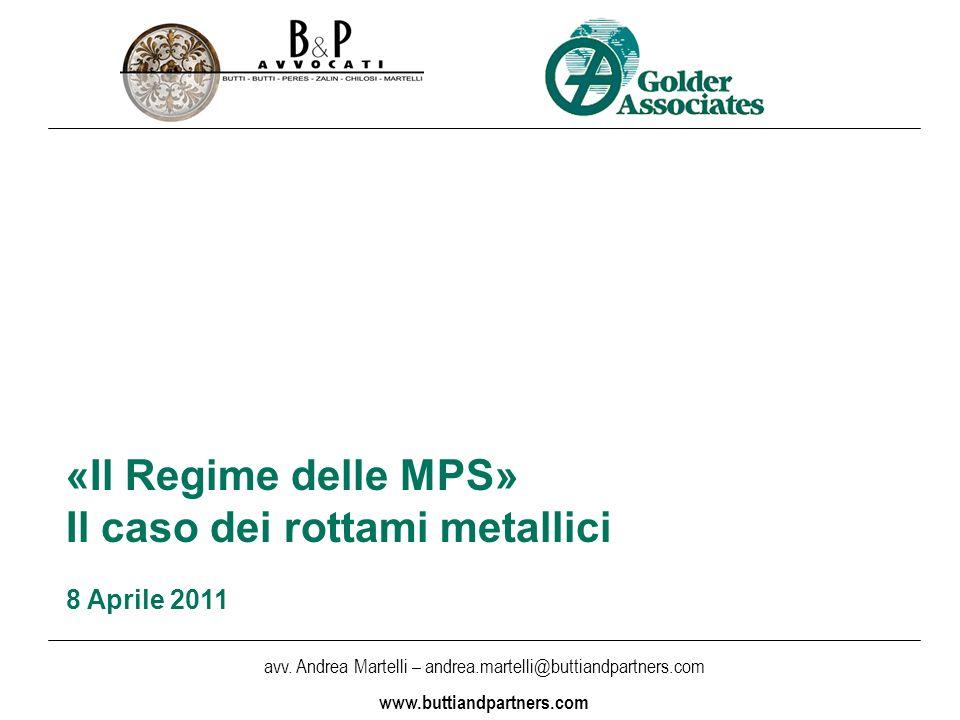 avv. Andrea Martelli – andrea.martelli@buttiandpartners.com www.buttiandpartners.com «Il Regime delle MPS» Il caso dei rottami metallici 8 Aprile 2011