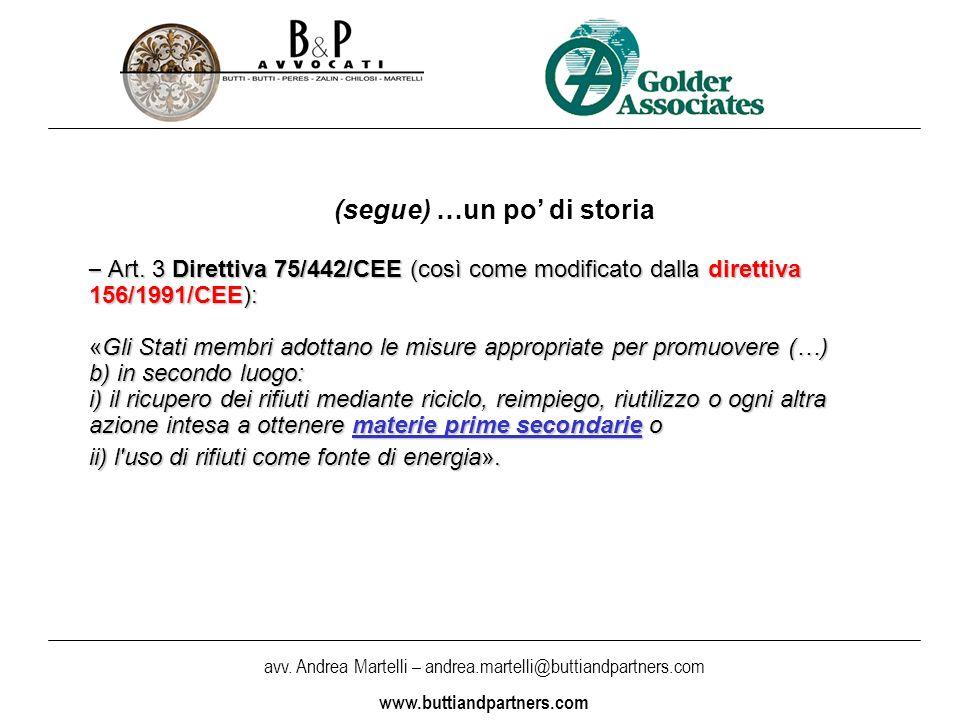 avv. Andrea Martelli – andrea.martelli@buttiandpartners.com www.buttiandpartners.com (segue) …un po di storia – Art. 3 Direttiva 75/442/CEE (così come
