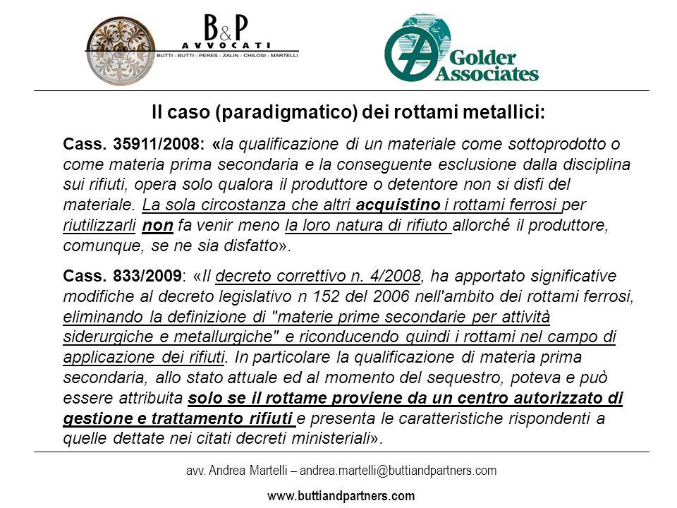 avv. Andrea Martelli – andrea.martelli@buttiandpartners.com www.buttiandpartners.com Il caso (paradigmatico) dei rottami metallici: Cass. 35911/2008: