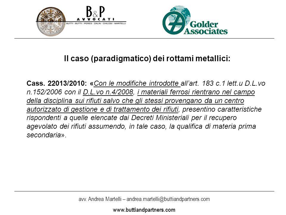avv. Andrea Martelli – andrea.martelli@buttiandpartners.com www.buttiandpartners.com Il caso (paradigmatico) dei rottami metallici: Cass. 22013/2010:
