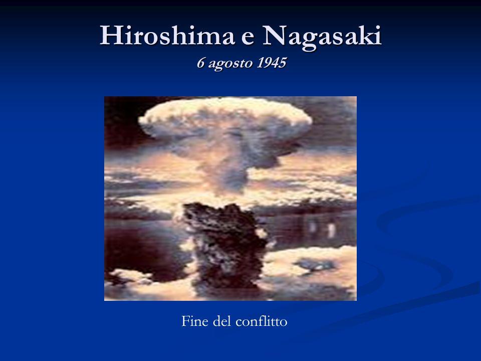 Hiroshima e Nagasaki 6 agosto 1945 Fine del conflitto