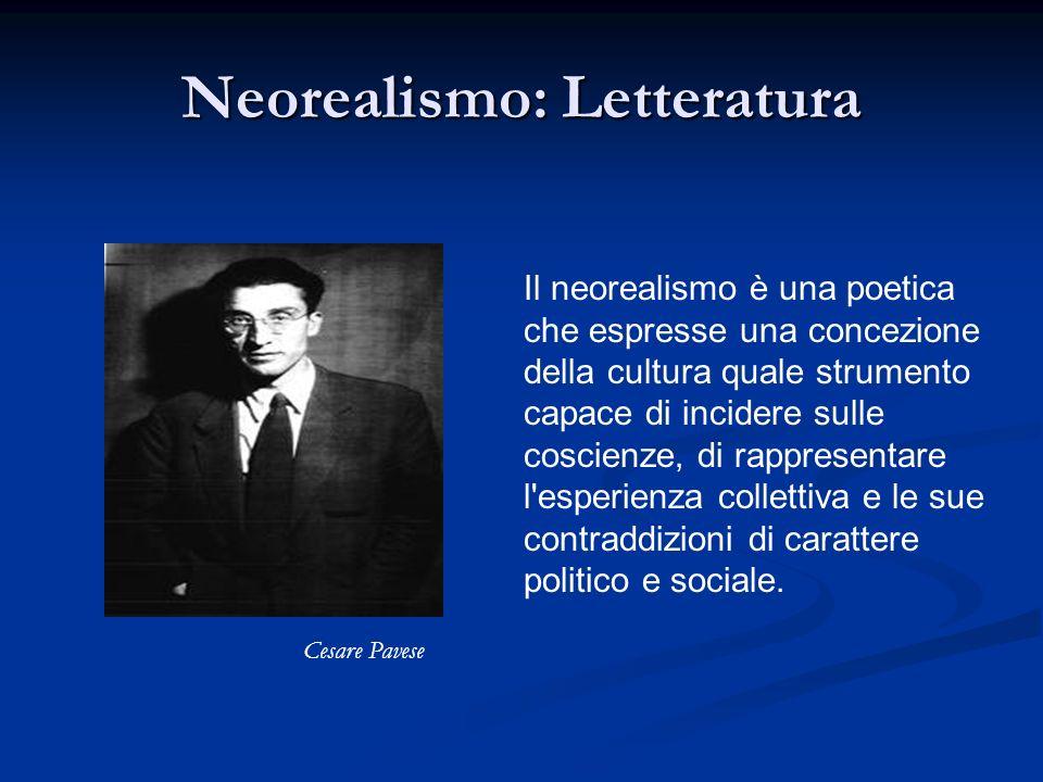 Neorealismo: Letteratura Il neorealismo è una poetica che espresse una concezione della cultura quale strumento capace di incidere sulle coscienze, di