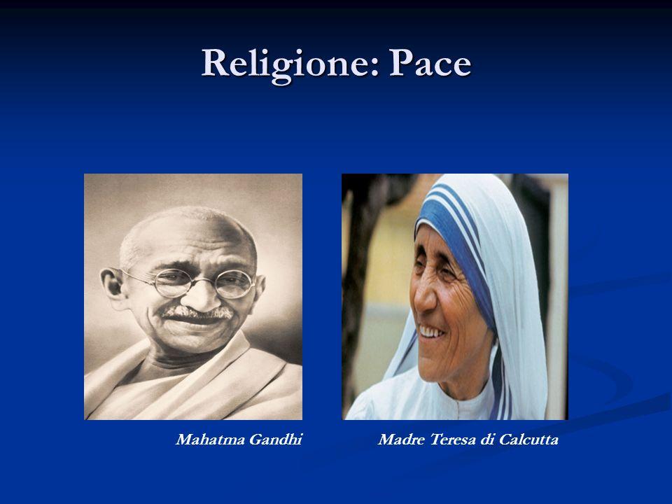 Religione: Pace Mahatma GandhiMadre Teresa di Calcutta
