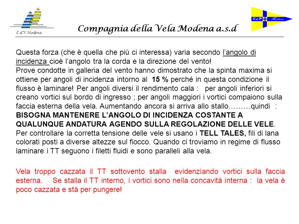 Compagnia della Vela Modena a.s.d C.d.V Modena Per le REGOLAZIONI FINI ricordarsi che fiocco e randa interagiscono tra loro : prima si regola il fiocco e poi la randa.