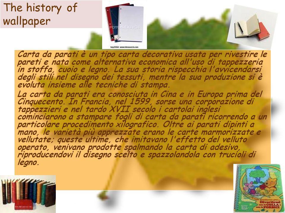 The history of wallpaper Carta da parati è un tipo carta decorativa usata per rivestire le pareti e nata come alternativa economica all'uso di tappezz
