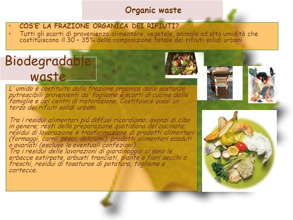 Organic waste COSE LA FRAZIONE ORGANICA DEI RIFIUTI? Tutti gli scarti di provenienza alimentare, vegetale, animale ad alta umidità che costituiscono i