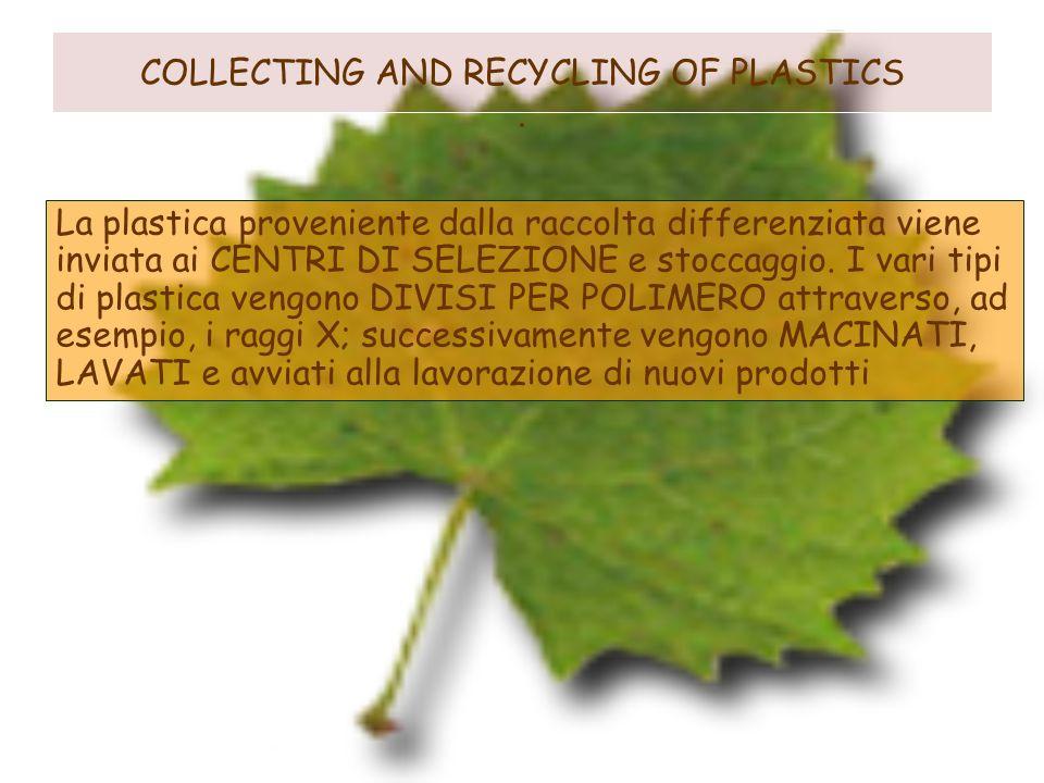 COLLECTING AND RECYCLING OF PLASTICS. La plastica proveniente dalla raccolta differenziata viene inviata ai CENTRI DI SELEZIONE e stoccaggio. I vari t