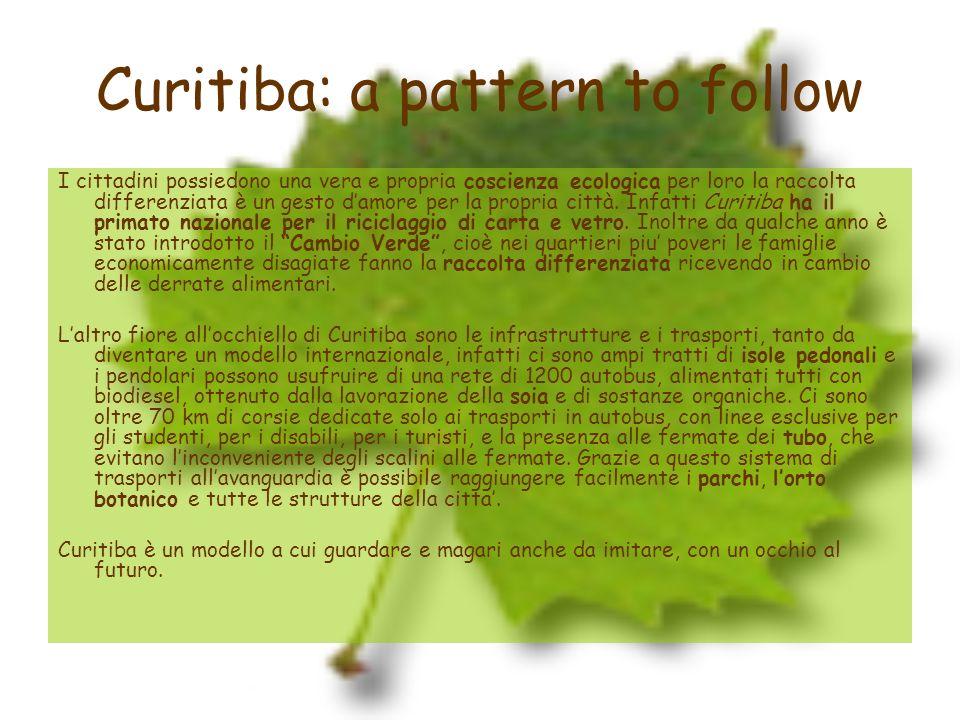 Curitiba: a pattern to follow I cittadini possiedono una vera e propria coscienza ecologica per loro la raccolta differenziata è un gesto damore per l