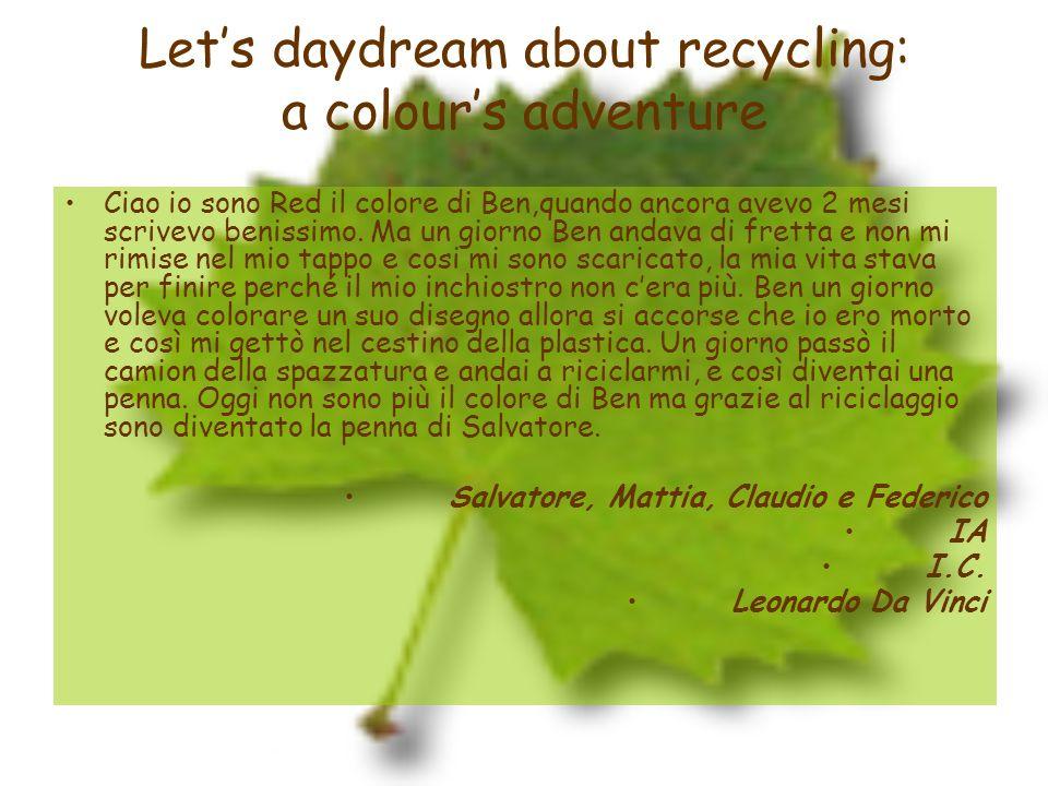 Lets daydream about recycling: a colours adventure Ciao io sono Red il colore di Ben,quando ancora avevo 2 mesi scrivevo benissimo. Ma un giorno Ben a