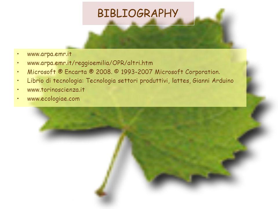 BIBLIOGRAPHY www.arpa.emr.it www.arpa.emr.it/reggioemilia/OPR/altri.htm Microsoft ® Encarta ® 2008. © 1993-2007 Microsoft Corporation. Librio di tecno