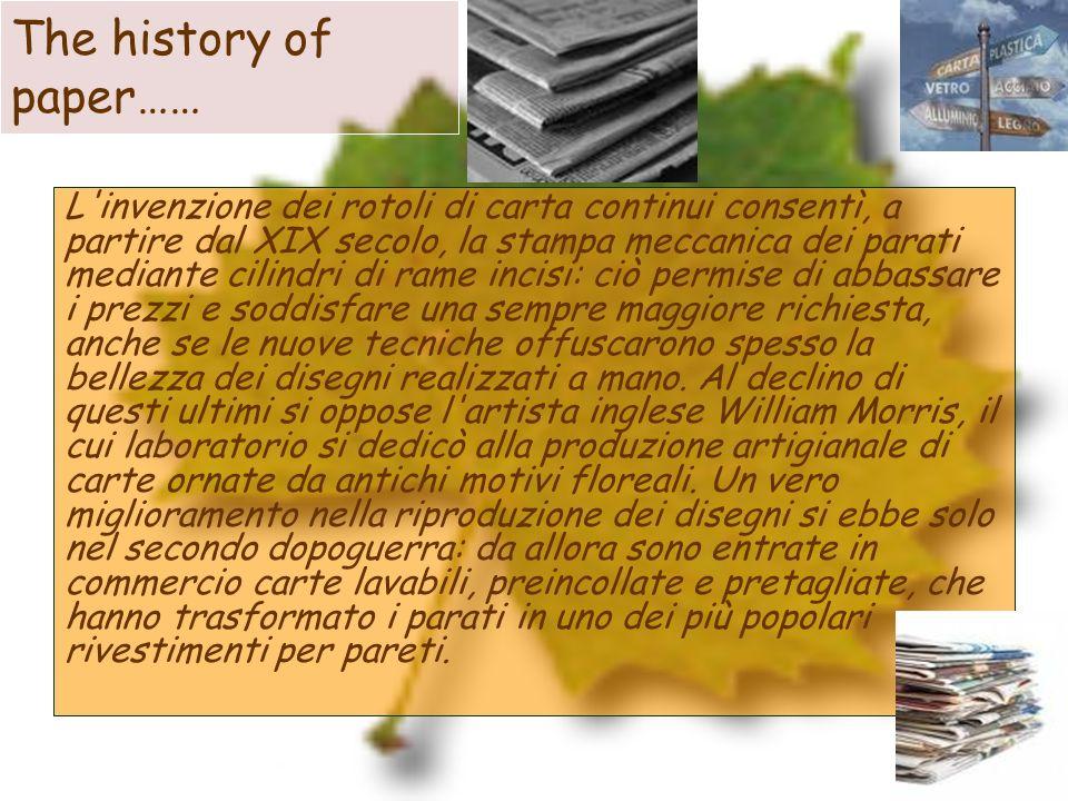 The history of paper…… L'invenzione dei rotoli di carta continui consentì, a partire dal XIX secolo, la stampa meccanica dei parati mediante cilindri