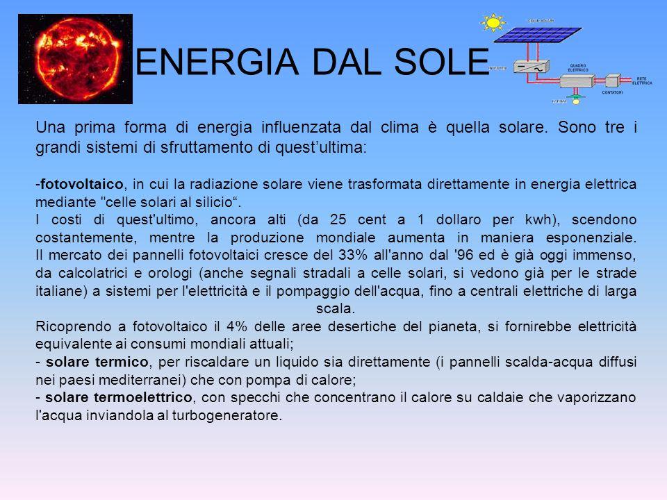 ENERGIA DAL SOLE Una prima forma di energia influenzata dal clima è quella solare. Sono tre i grandi sistemi di sfruttamento di questultima: -fotovolt