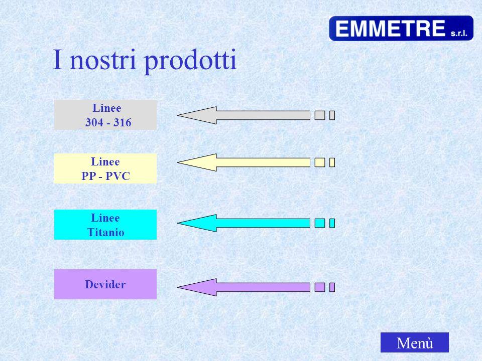 Linee Titanio Linee PP - PVC Linee 304 - 316 Menù I nostri prodotti Devider