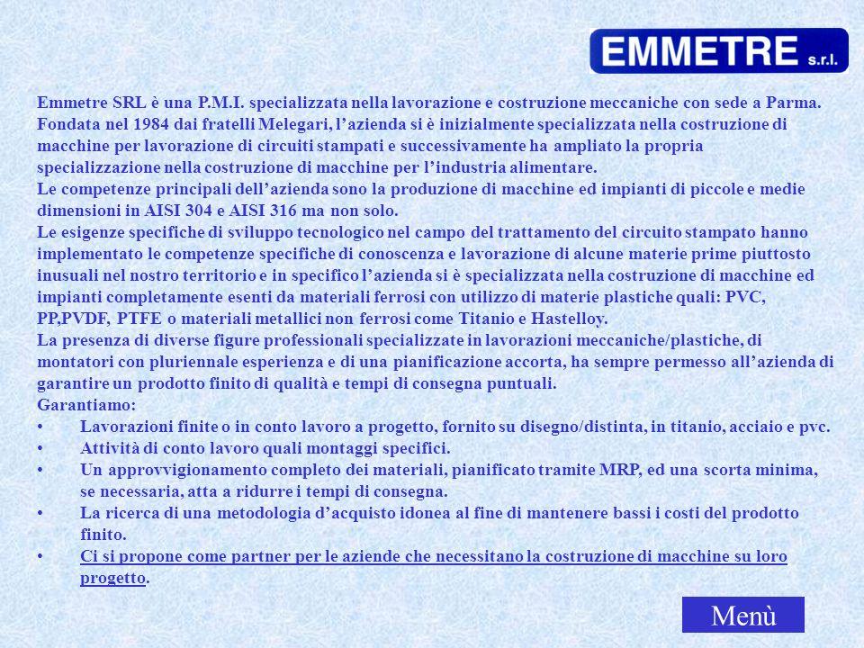 Emmetre SRL è una P.M.I. specializzata nella lavorazione e costruzione meccaniche con sede a Parma. Fondata nel 1984 dai fratelli Melegari, lazienda s