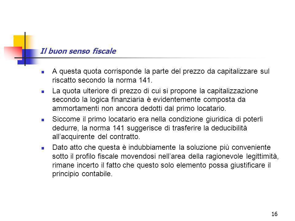 16 Il buon senso fiscale A questa quota corrisponde la parte del prezzo da capitalizzare sul riscatto secondo la norma 141.