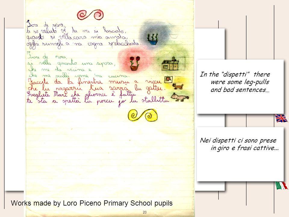 20 In the dispetti there were some leg-pulls and bad sentences… Nei dispetti ci sono prese in giro e frasi cattive... Works made by Loro Piceno Primar