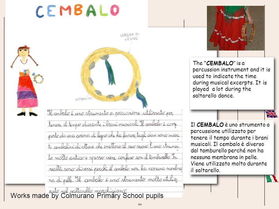 44 Il CEMBALO è uno strumento a percussione utilizzato per tenere il tempo durante i brani musicali. Il cembalo è diverso dal tamburello perché non ha