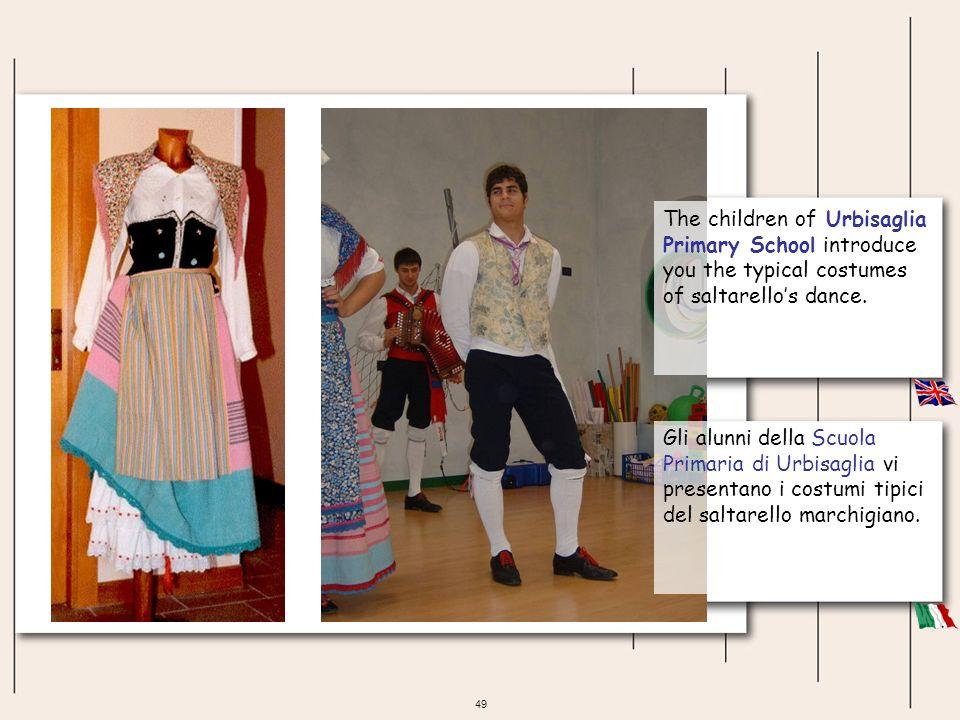 49 Gli alunni della Scuola Primaria di Urbisaglia vi presentano i costumi tipici del saltarello marchigiano. The children of Urbisaglia Primary School
