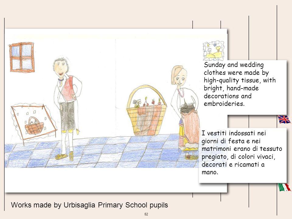 52 Works made by Urbisaglia Primary School pupils I vestiti indossati nei giorni di festa e nei matrimoni erano di tessuto pregiato, di colori vivaci,