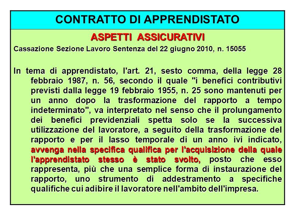 CONTRATTO DI APPRENDISTATO ASPETTI ASSICURATIVI Cassazione Sezione Lavoro Sentenza del 22 giugno 2010, n. 15055 In tema di apprendistato, l'art. 21, s