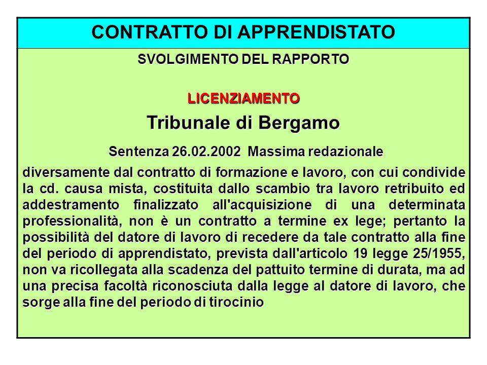 CONTRATTO DI APPRENDISTATO SVOLGIMENTO DEL RAPPORTO LICENZIAMENTO Tribunale di Bergamo Sentenza 26.02.2002 Massima redazionale Sentenza 26.02.2002 Mas
