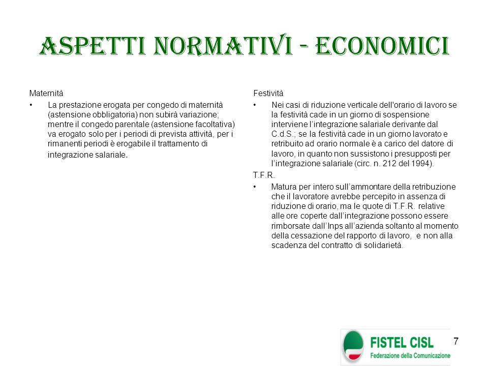 7 Aspetti normativi - economici Maternità La prestazione erogata per congedo di maternità (astensione obbligatoria) non subirà variazione; mentre il c