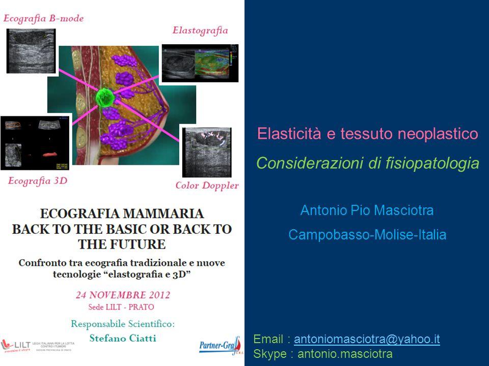 Elasticità e tessuto neoplastico Considerazioni di fisiopatologia Antonio Pio Masciotra Campobasso-Molise-Italia Email : antoniomasciotra@yahoo.itanto