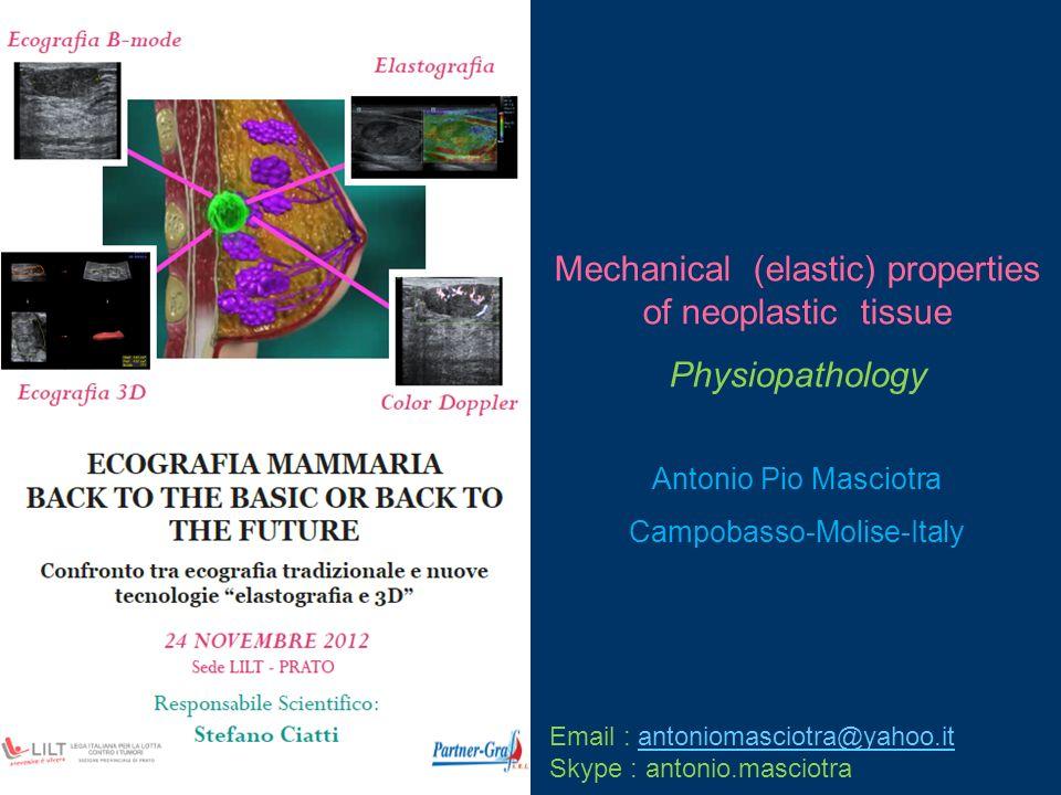 Mechanical (elastic) properties of neoplastic tissue Physiopathology Antonio Pio Masciotra Campobasso-Molise-Italy Email : antoniomasciotra@yahoo.itan