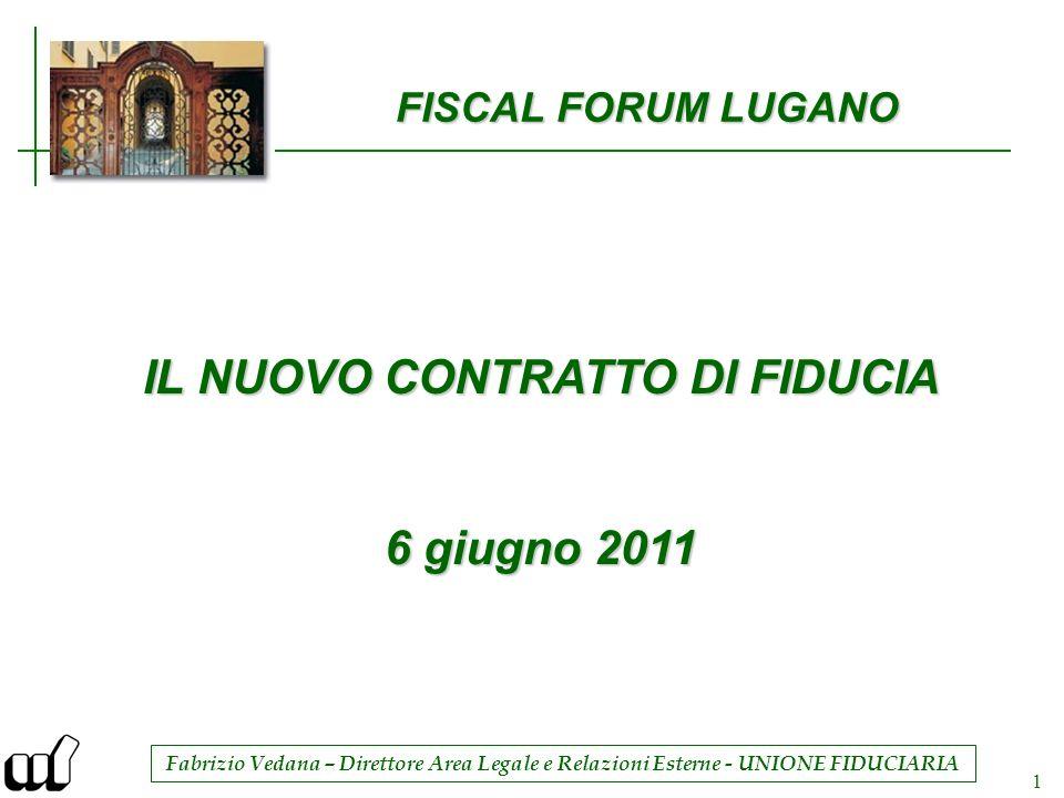 Fabrizio Vedana – Direttore Area Legale e Relazioni Esterne - UNIONE FIDUCIARIA 1 FISCAL FORUM LUGANO IL NUOVO CONTRATTO DI FIDUCIA 6 giugno 2011