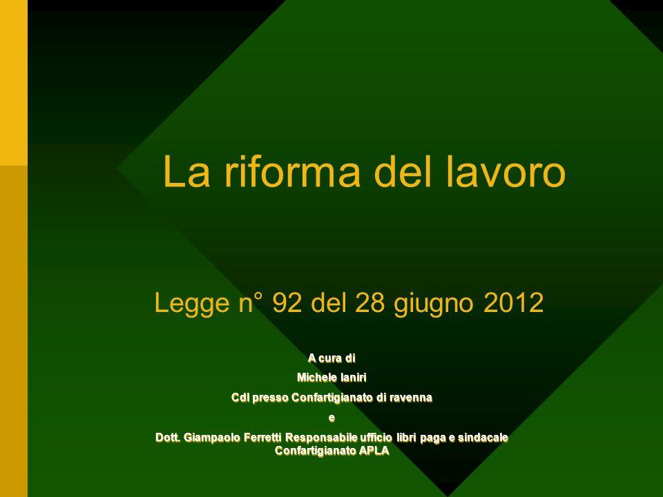 La riforma del lavoro Legge n° 92 del 28 giugno 2012 A cura di Michele Ianiri Cdl presso Confartigianato di ravenna e Dott. Giampaolo Ferretti Respons