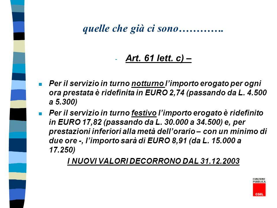 quelle che già ci sono…………. - Art. 61 lett. c) – n Per il servizio in turno notturno limporto erogato per ogni ora prestata è ridefinita in EURO 2,74