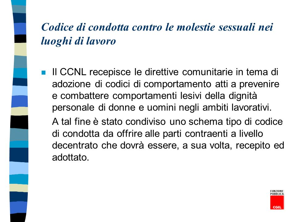 Codice di condotta contro le molestie sessuali nei luoghi di lavoro n Il CCNL recepisce le direttive comunitarie in tema di adozione di codici di comp