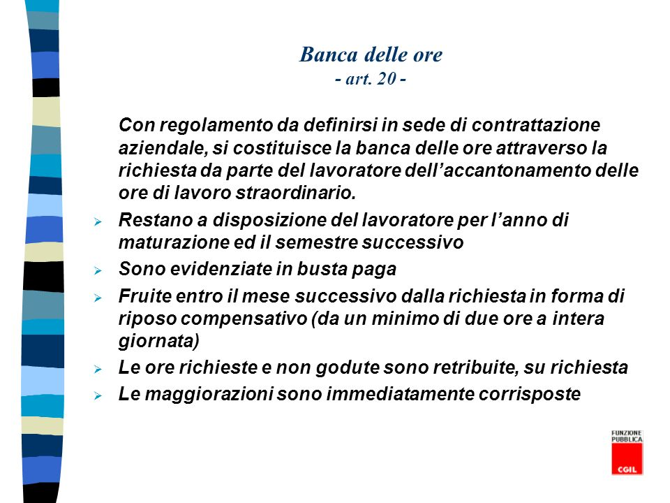 Banca delle ore - art. 20 - Con regolamento da definirsi in sede di contrattazione aziendale, si costituisce la banca delle ore attraverso la richiest