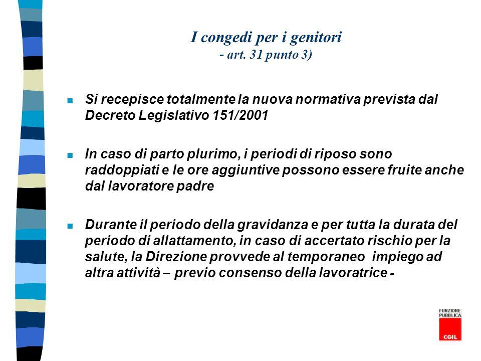 I congedi per i genitori - art. 31 punto 3) n Si recepisce totalmente la nuova normativa prevista dal Decreto Legislativo 151/2001 n In caso di parto