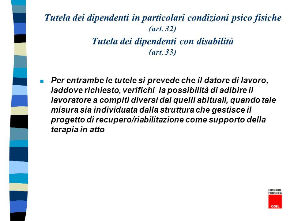 Tutela dei dipendenti in particolari condizioni psico fisiche (art. 32) Tutela dei dipendenti con disabilità (art. 33) n Per entrambe le tutele si pre