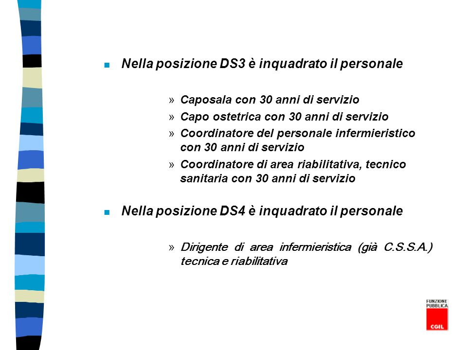 n Nella posizione DS3 è inquadrato il personale »Caposala con 30 anni di servizio »Capo ostetrica con 30 anni di servizio »Coordinatore del personale