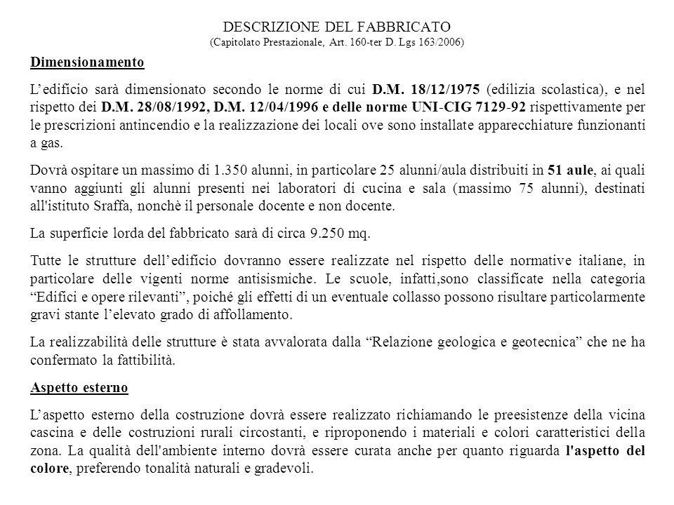 DESCRIZIONE DEL FABBRICATO (Capitolato Prestazionale, Art. 160-ter D. Lgs 163/2006) Dimensionamento Ledificio sarà dimensionato secondo le norme di cu
