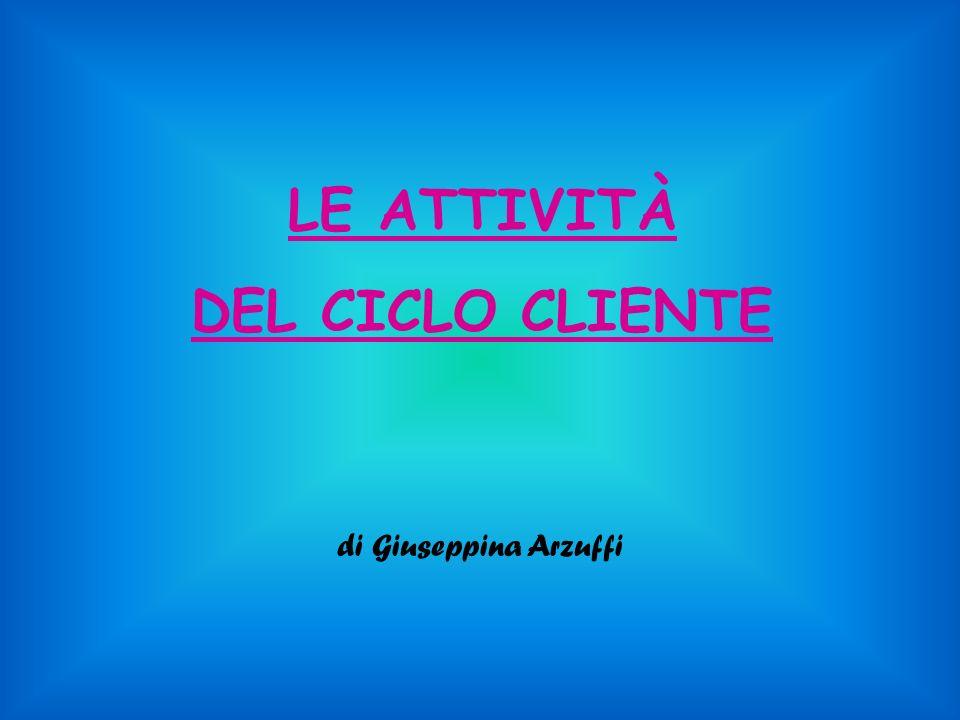 LE ATTIVITÀ DEL CICLO CLIENTE di Giuseppina Arzuffi