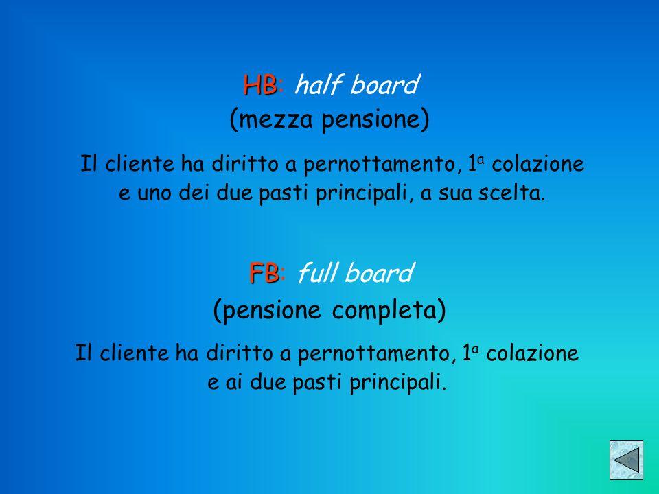 HB HB: half board (mezza pensione) Il cliente ha diritto a pernottamento, 1 a colazione e uno dei due pasti principali, a sua scelta. FB FB: full boar