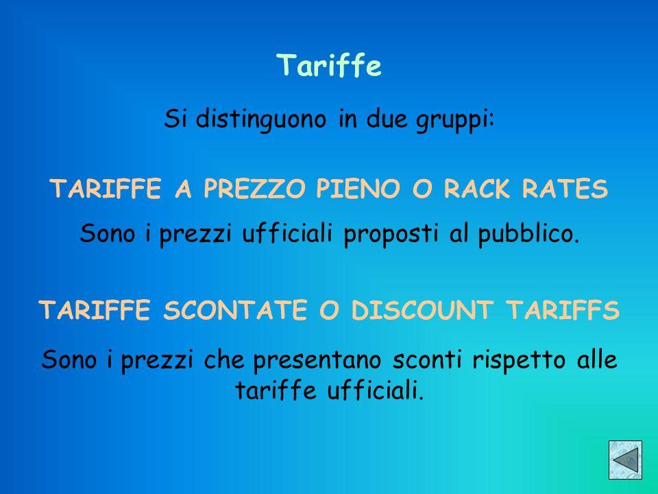 Tariffe Si distinguono in due gruppi: TARIFFE A PREZZO PIENO O RACK RATES Sono i prezzi ufficiali proposti al pubblico. TARIFFE SCONTATE O DISCOUNT TA