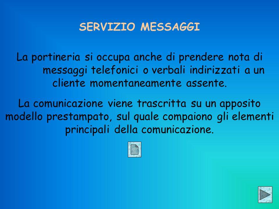 SERVIZIO MESSAGGI La portineria si occupa anche di prendere nota di messaggi telefonici o verbali indirizzati a un cliente momentaneamente assente. La