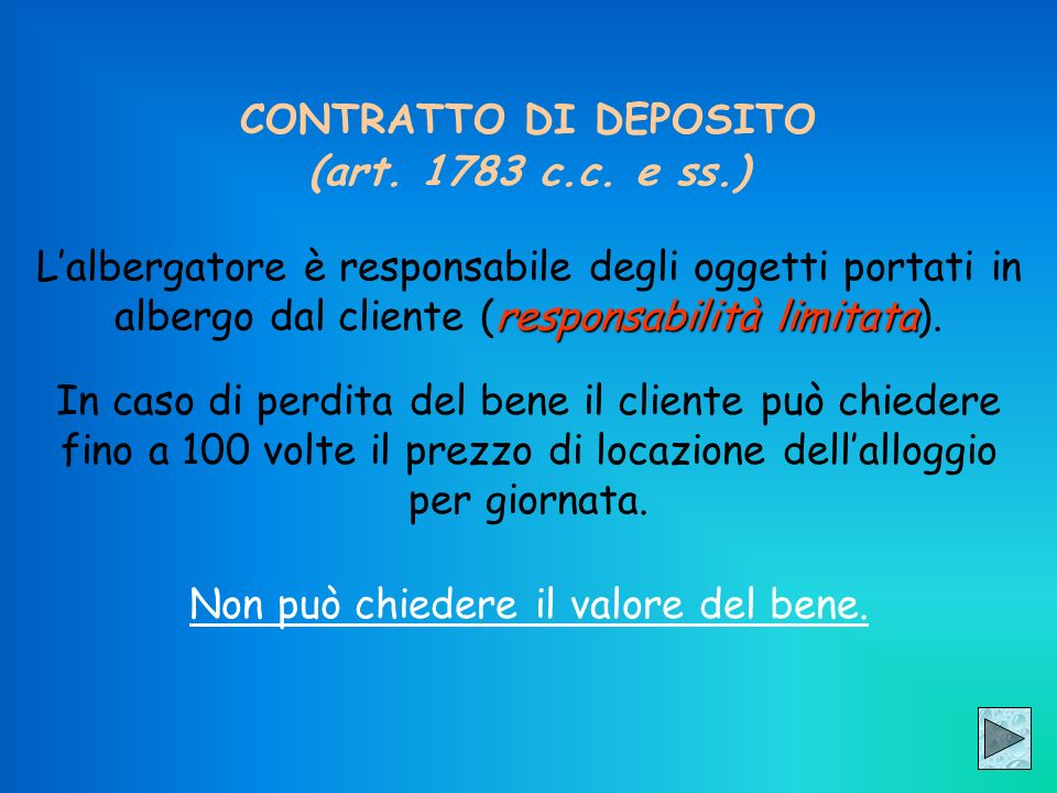 CONTRATTO DI DEPOSITO (art. 1783 c.c. e ss.) responsabilità limitata Lalbergatore è responsabile degli oggetti portati in albergo dal cliente (respons