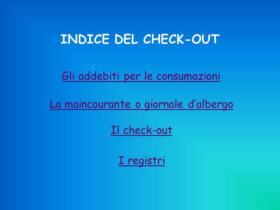 INDICE DEL CHECK-OUT Gli addebiti per le consumazioni La maincourante o giornale dalbergo Il check-out I registri